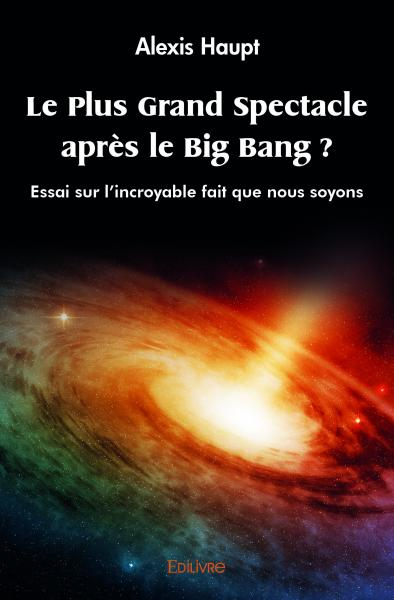 Le Plus Grand Spectacle après le Big Bang ?